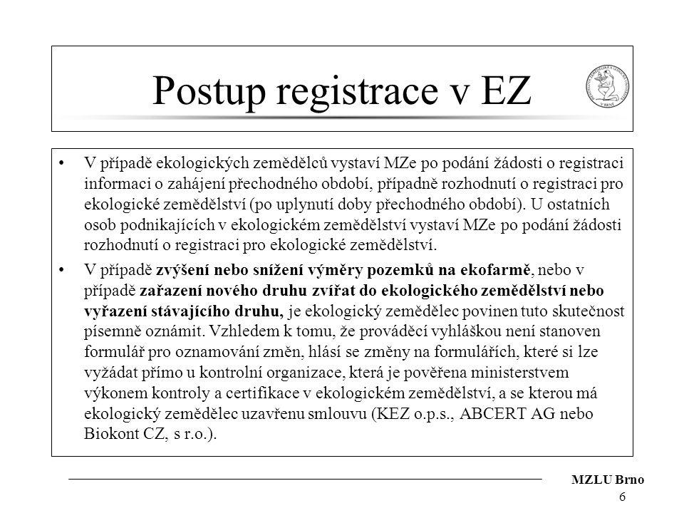 MZLU Brno Postup registrace v EZ V případě ekologických zemědělců vystaví MZe po podání žádosti o registraci informaci o zahájení přechodného období,