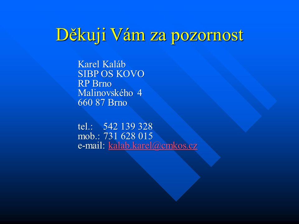 Děkuji Vám za pozornost Karel Kaláb SIBP OS KOVO RP Brno Malinovského 4 660 87 Brno tel.: 542 139 328 mob.: 731 628 015 e-mail: kalab.karel@cmkos.cz kalab.karel@cmkos.cz
