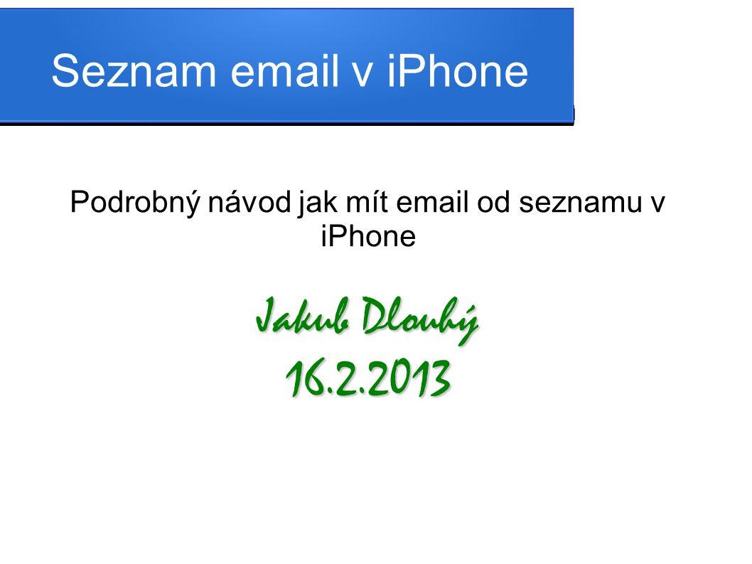 Seznam email v iPhone Podrobný návod jak mít email od seznamu v iPhone Jakub Dlouhý 16.2.2013