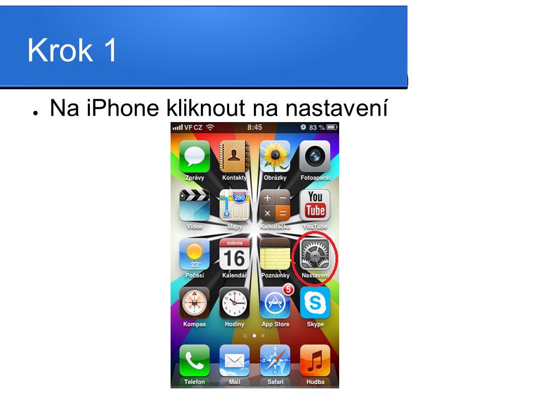Krok 1 ● Na iPhone kliknout na nastavení
