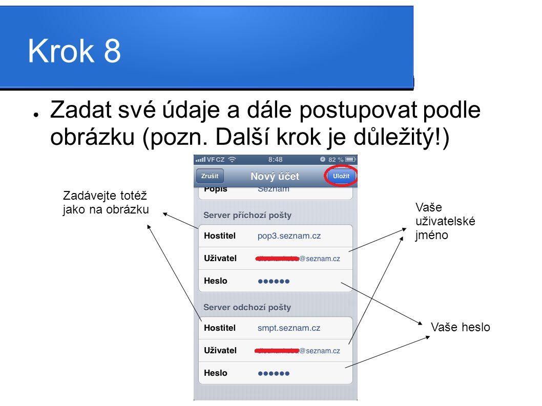 Krok 8 ● Zadat své údaje a dále postupovat podle obrázku (pozn.
