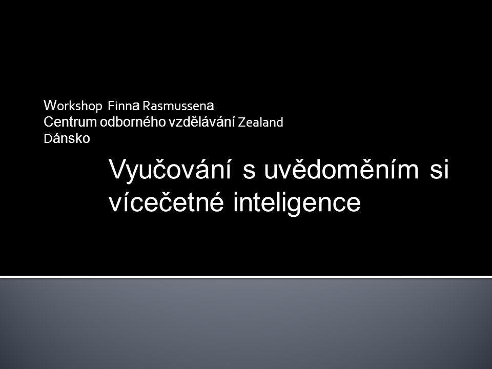 W orkshop Finn a Rasmussen a Centrum odborného vzdělávání Zealand D ánsko Vyučování s uvědoměním si vícečetné inteligence