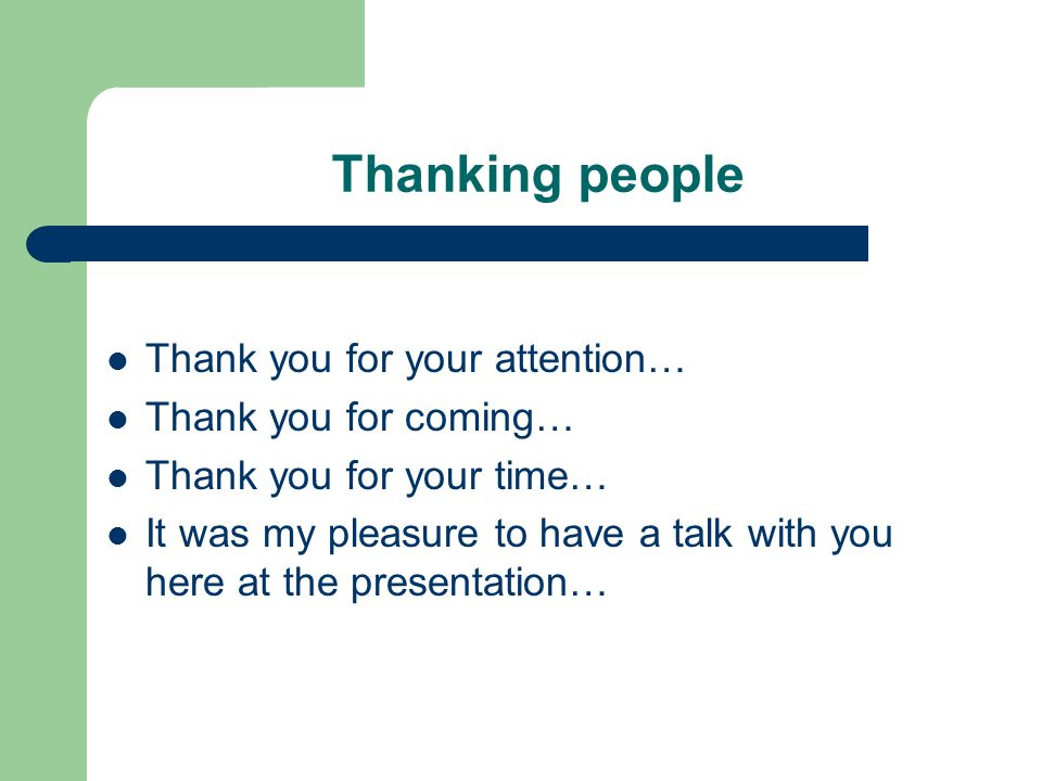 Thanking people Thank you for your attention… Thank you for coming… Thank you for your time… It was my pleasure to have a talk with you here at the pr