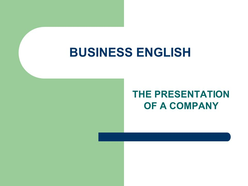 BUSINESS ENGLISH THE PRESENTATION OF A COMPANY