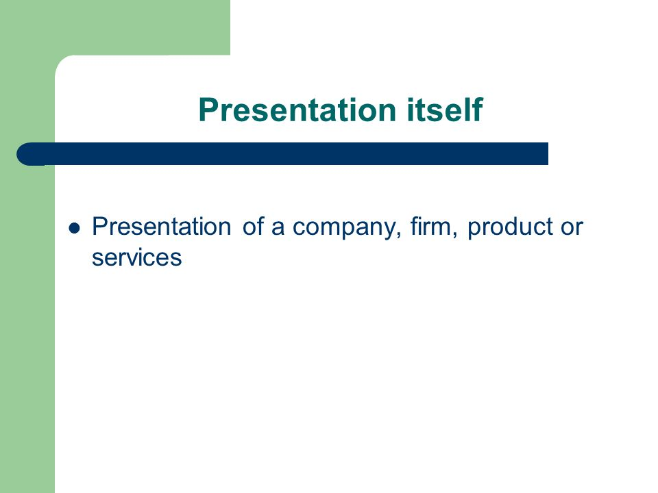Presentation itself Presentation of a company, firm, product or services
