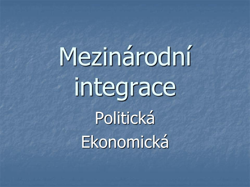 Cíle integrace Politická: zajištění vlastní bezpečnosti Politická: zajištění vlastní bezpečnosti zamezení konfliktům prosazování politických zájmů Ekonomická: prosazování ekonomických zájmů Ekonomická: prosazování ekonomických zájmů vyrovnávání ekonomické úrovně stabilní ekonomické prostředí