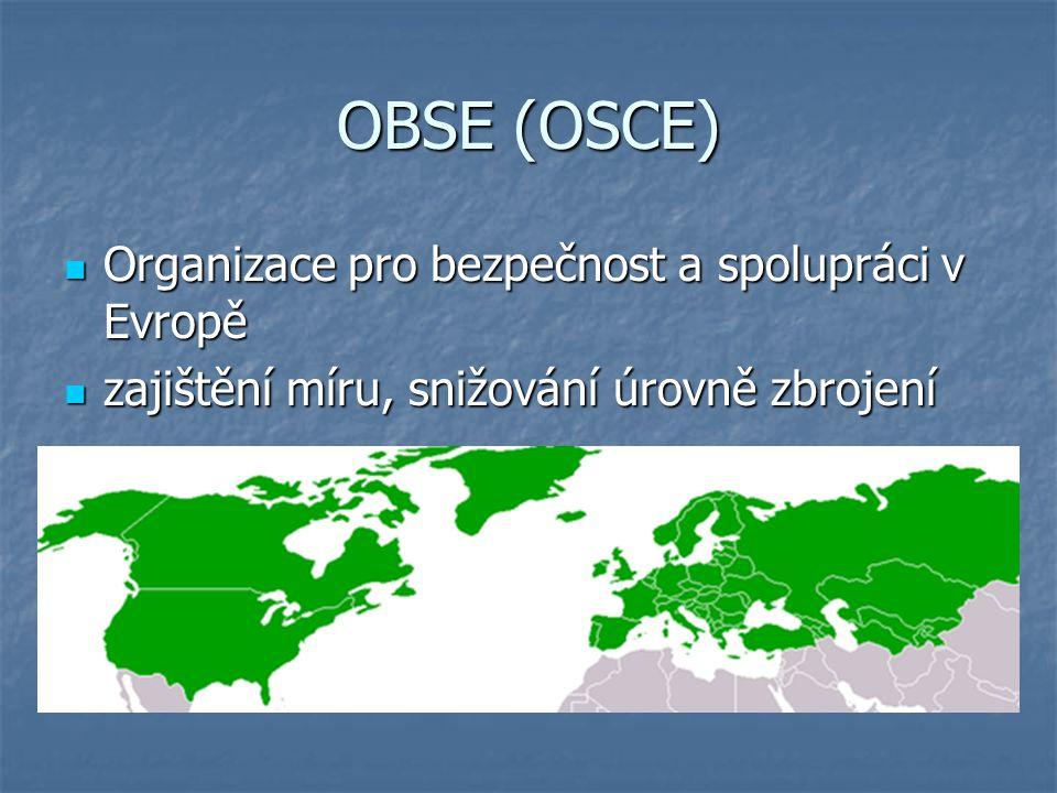 OBSE (OSCE) Organizace pro bezpečnost a spolupráci v Evropě Organizace pro bezpečnost a spolupráci v Evropě zajištění míru, snižování úrovně zbrojení