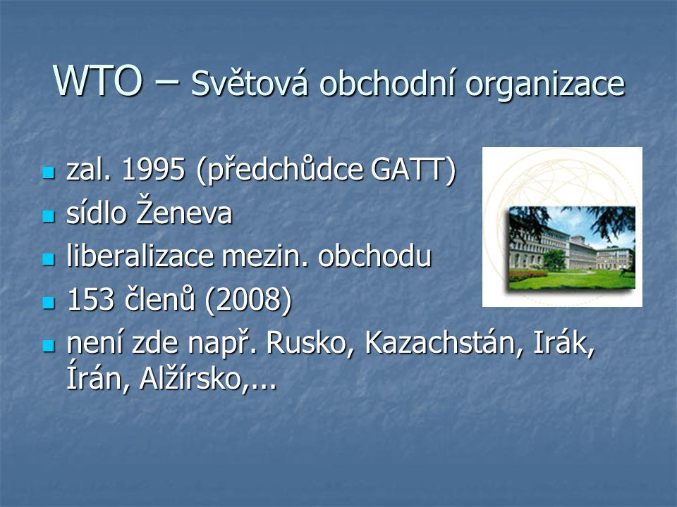 WTO – Světová obchodní organizace zal. 1995 (předchůdce GATT) zal. 1995 (předchůdce GATT) sídlo Ženeva sídlo Ženeva liberalizace mezin. obchodu libera