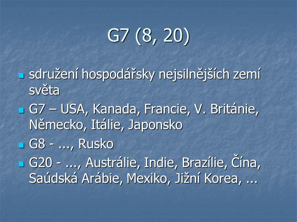 G7 (8, 20) sdružení hospodářsky nejsilnějších zemí světa sdružení hospodářsky nejsilnějších zemí světa G7 – USA, Kanada, Francie, V. Británie, Německo