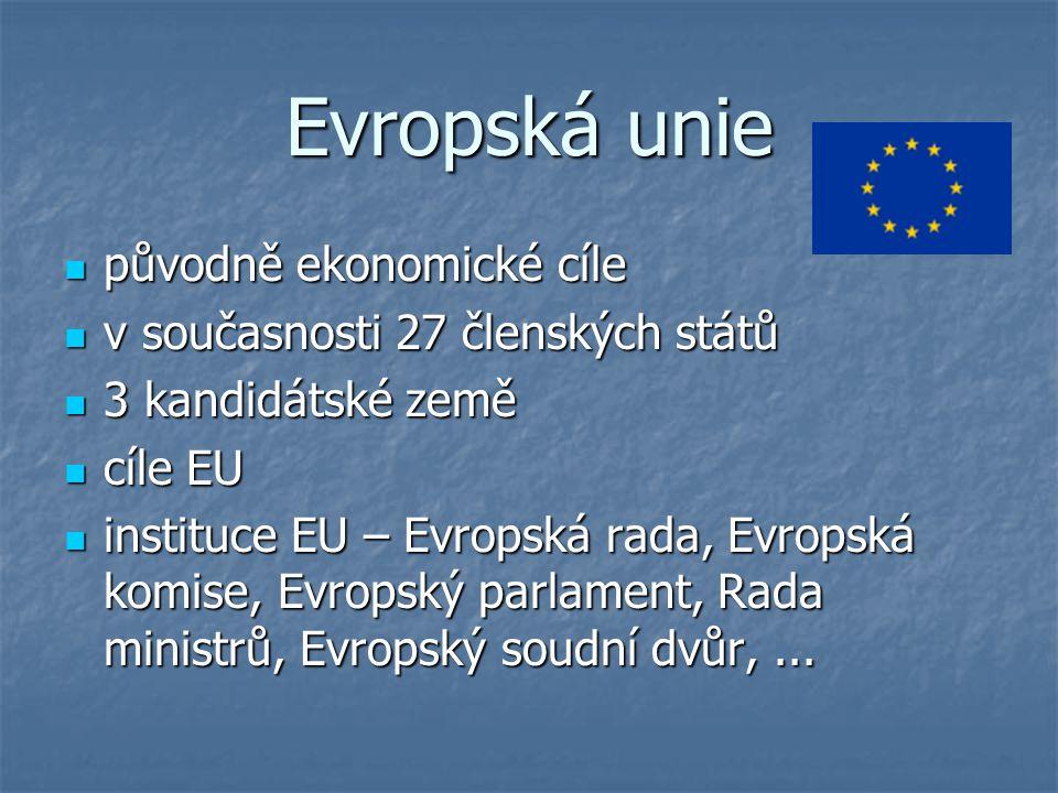 Evropská unie původně ekonomické cíle původně ekonomické cíle v současnosti 27 členských států v současnosti 27 členských států 3 kandidátské země 3 k