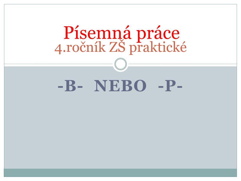 -B- NEBO -P- 4.ročník ZŠ praktické Písemná práce