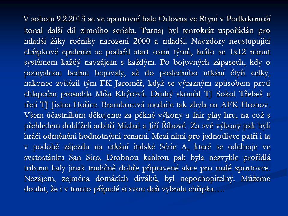 V sobotu 9.2.2013 se ve sportovní hale Orlovna ve Rtyni v Podkrkonoší konal další díl zimního seriálu.