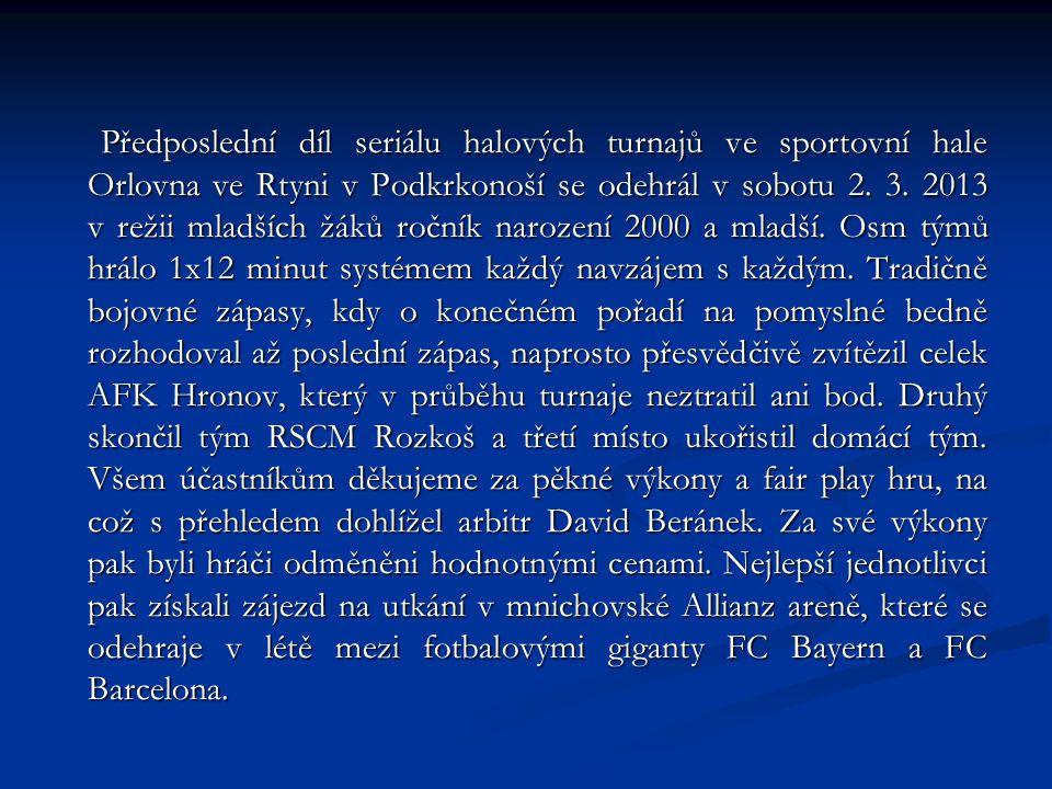 Předposlední díl seriálu halových turnajů ve sportovní hale Orlovna ve Rtyni v Podkrkonoší se odehrál v sobotu 2.
