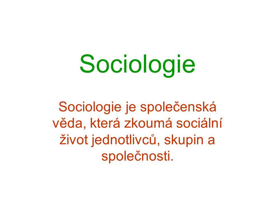 Sociologie Sociologie je společenská věda, která zkoumá sociální život jednotlivců, skupin a společnosti.