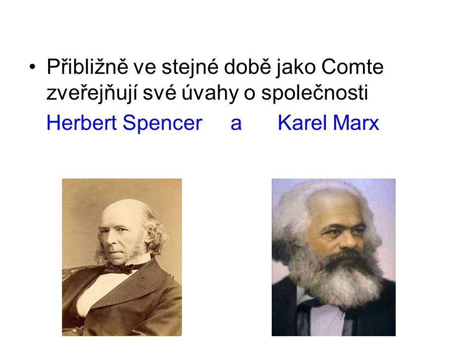 Přibližně ve stejné době jako Comte zveřejňují své úvahy o společnosti Herbert Spencer a Karel Marx
