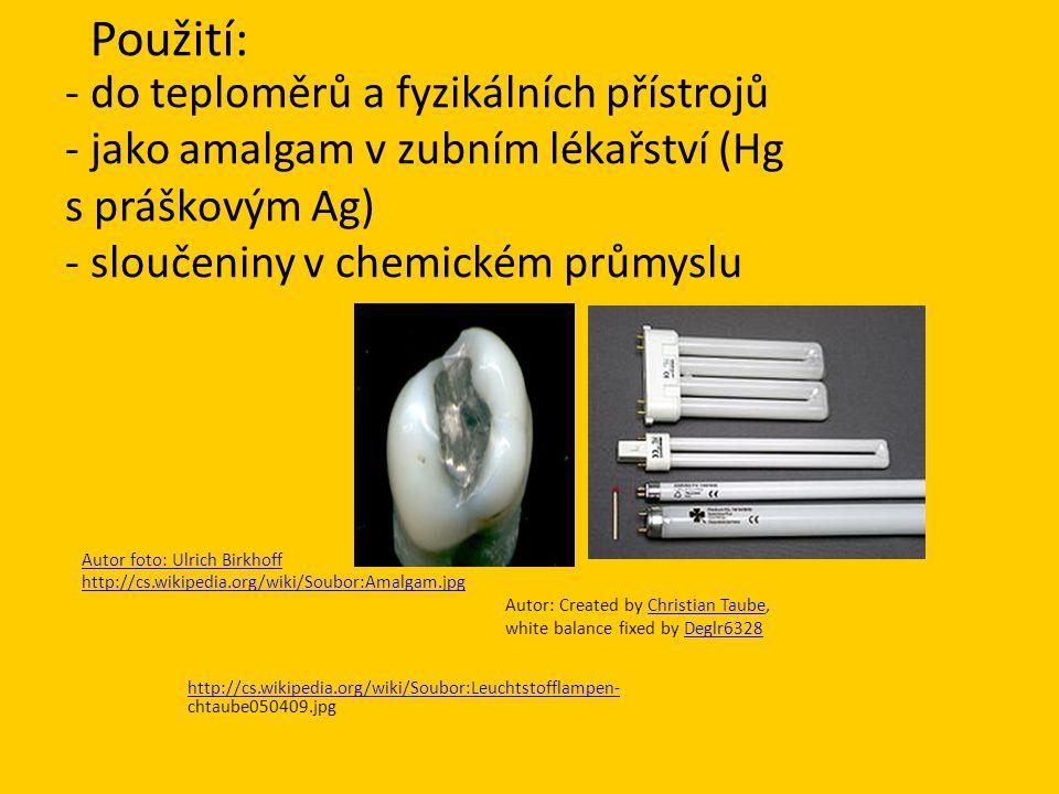 - do teploměrů a fyzikálních přístrojů - jako amalgam v zubním lékařství (Hg s práškovým Ag) - sloučeniny v chemickém průmyslu Autor foto: Ulrich Birk