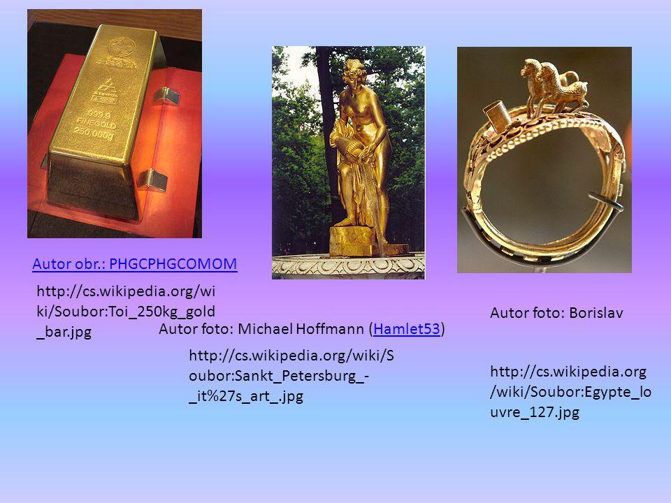 Autor obr.: PHGCPHGCOMOM http://cs.wikipedia.org/wi ki/Soubor:Toi_250kg_gold _bar.jpg Autor foto: Michael Hoffmann (Hamlet53)Hamlet53 http://cs.wikipe