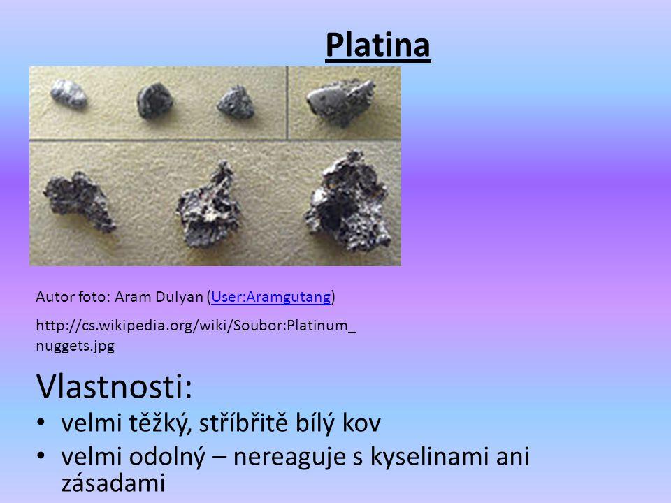 Platina velmi těžký, stříbřitě bílý kov velmi odolný – nereaguje s kyselinami ani zásadami Autor foto: Aram Dulyan (User:Aramgutang)User:Aramgutang ht