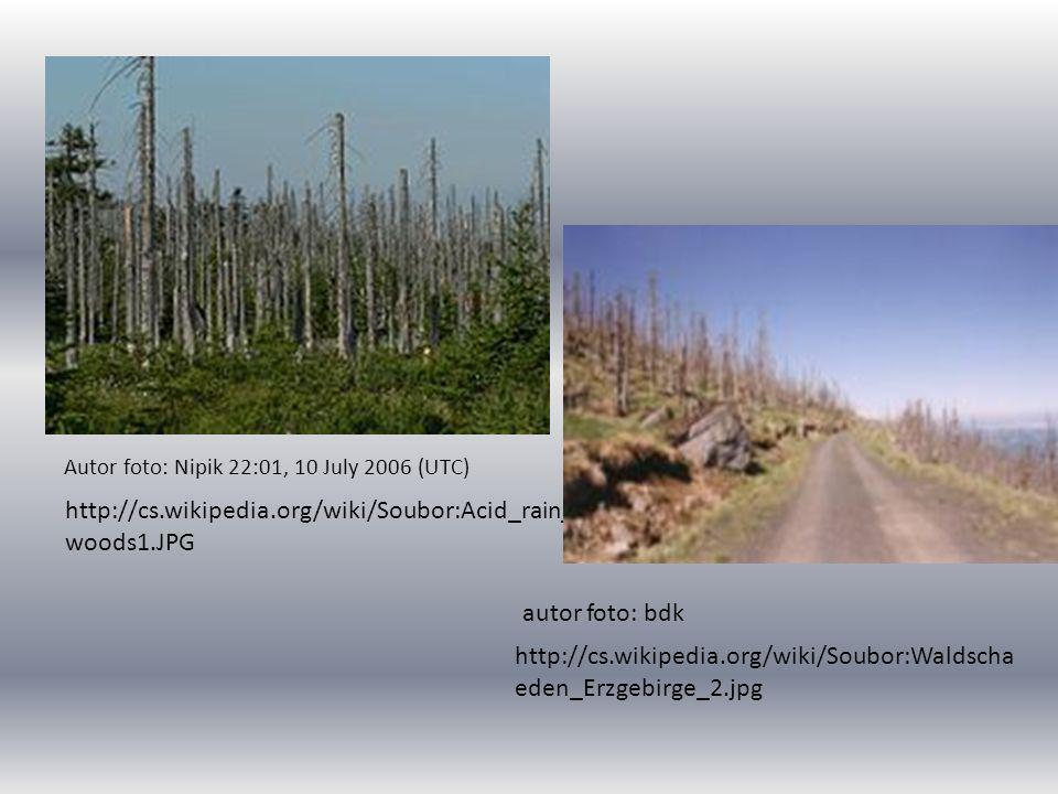 Autor foto: Nipik 22:01, 10 July 2006 (UTC) http://cs.wikipedia.org/wiki/Soubor:Acid_rain_ woods1.JPG autor foto: bdk http://cs.wikipedia.org/wiki/Sou