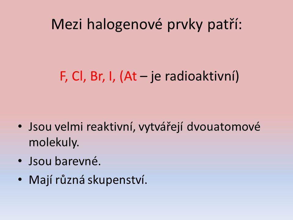 Fluor F 2 nazelenalý plyn má největší elektronegativitu - reaguje velmi prudce až explozivně s prvky je jedovatý.