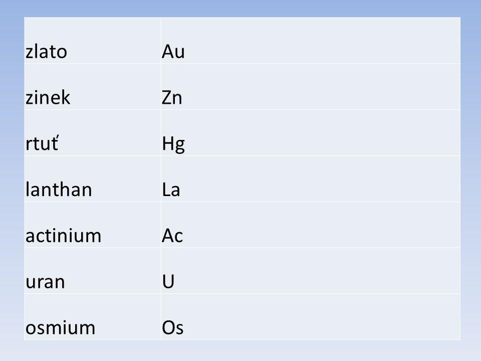 zlatoAu zinekZn rtuťHg lanthanLa actiniumAc uranU osmiumOs