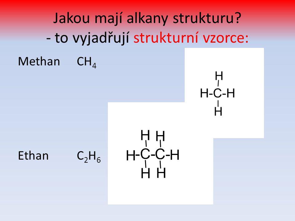 PropanC 3 H 8 Zkus vzorec butanu: ButanC 4 H 10