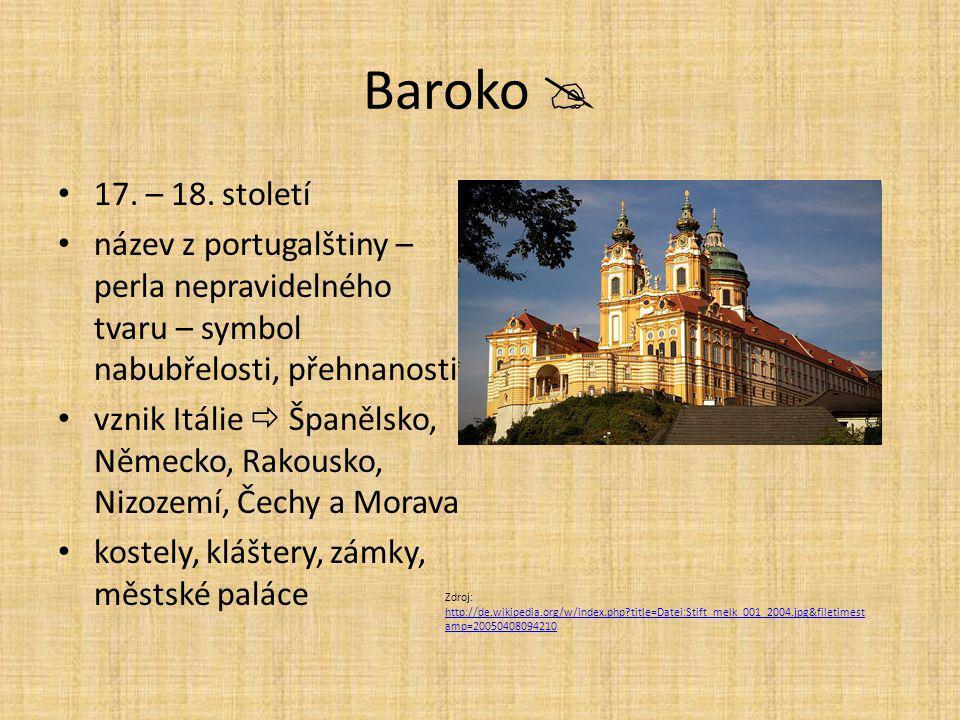 Baroko  17. – 18. století název z portugalštiny – perla nepravidelného tvaru – symbol nabubřelosti, přehnanosti vznik Itálie  Španělsko, Německo, Ra