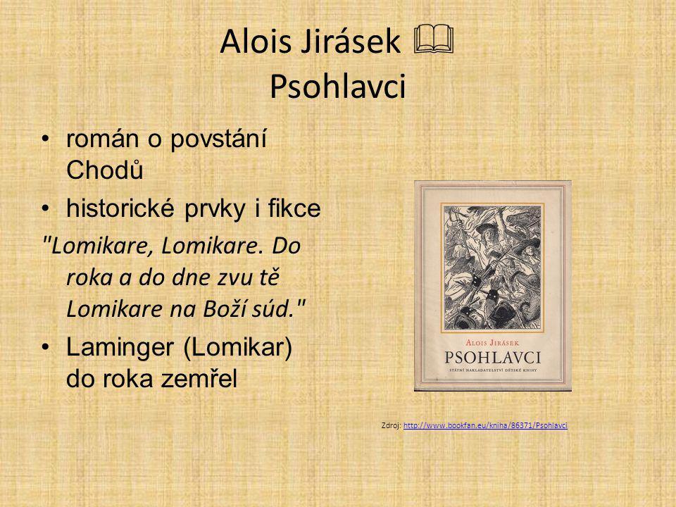 Alois Jirásek  Psohlavci román o povstání Chodů historické prvky i fikce