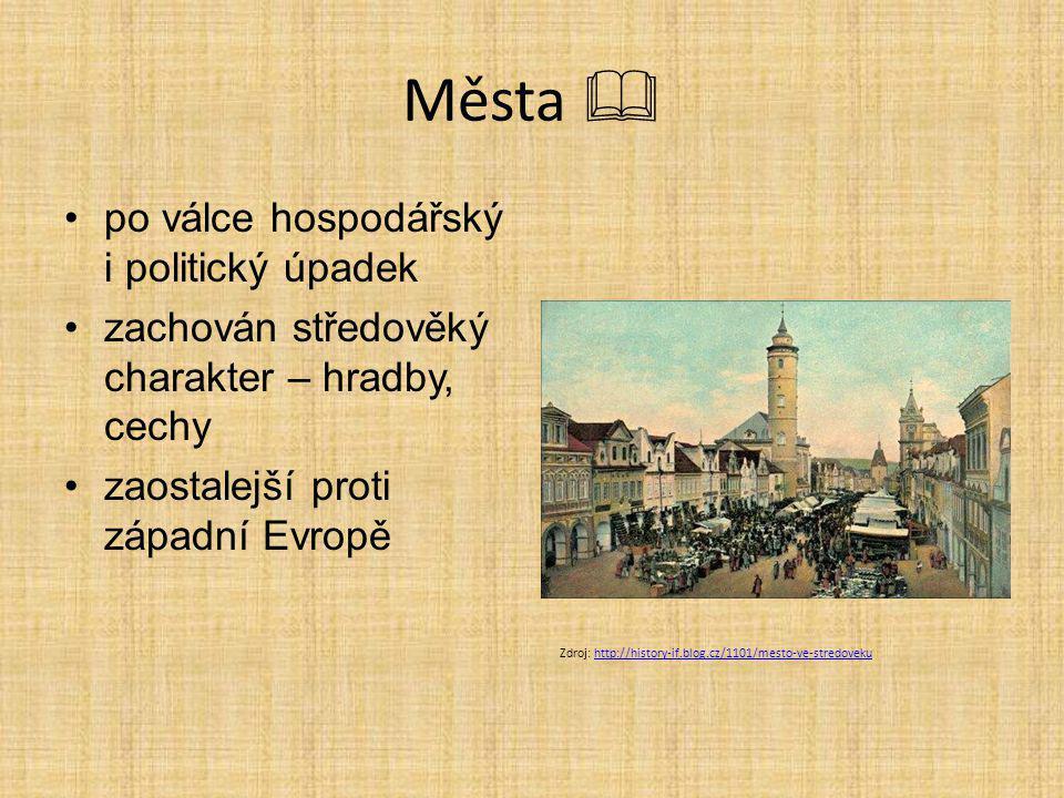 Města  po válce hospodářský i politický úpadek zachován středověký charakter – hradby, cechy zaostalejší proti západní Evropě Zdroj: http://history-i