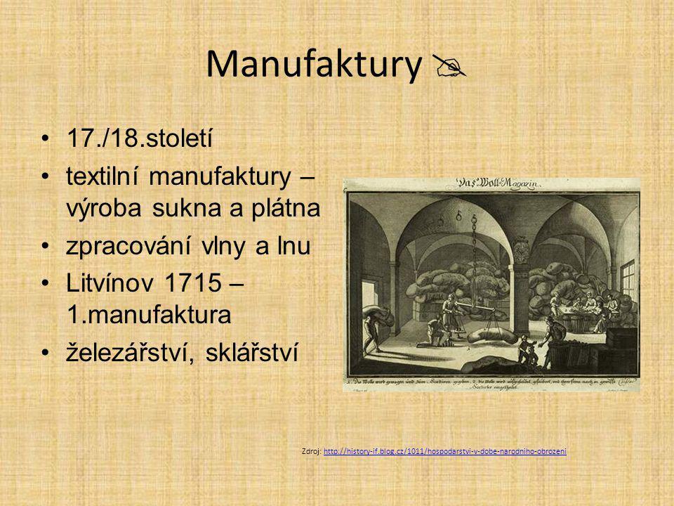 Manufaktury  17./18.století textilní manufaktury – výroba sukna a plátna zpracování vlny a lnu Litvínov 1715 – 1.manufaktura železářství, sklářství Z