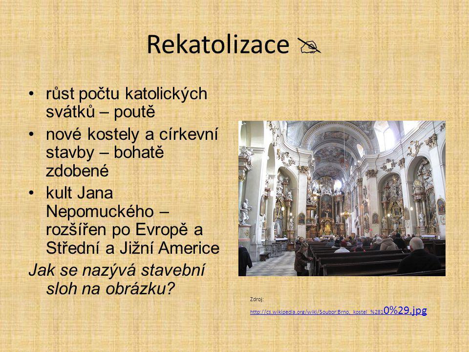 Rekatolizace  růst počtu katolických svátků – poutě nové kostely a církevní stavby – bohatě zdobené kult Jana Nepomuckého – rozšířen po Evropě a Stře