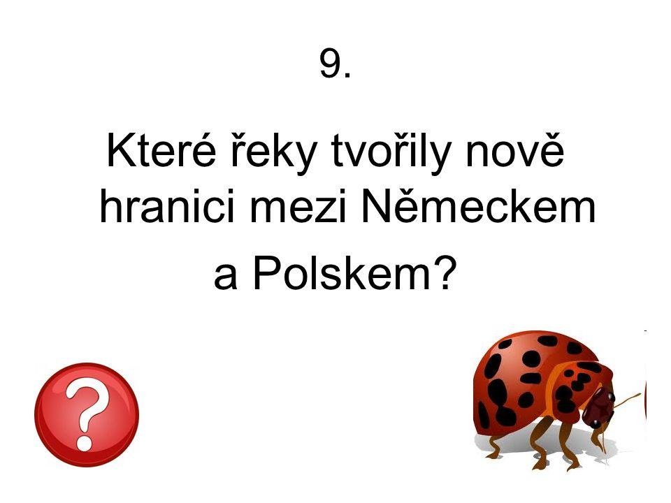 9. Které řeky tvořily nově hranici mezi Německem a Polskem?