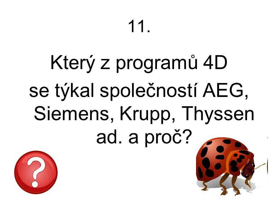 11. Který z programů 4D se týkal společností AEG, Siemens, Krupp, Thyssen ad. a proč?