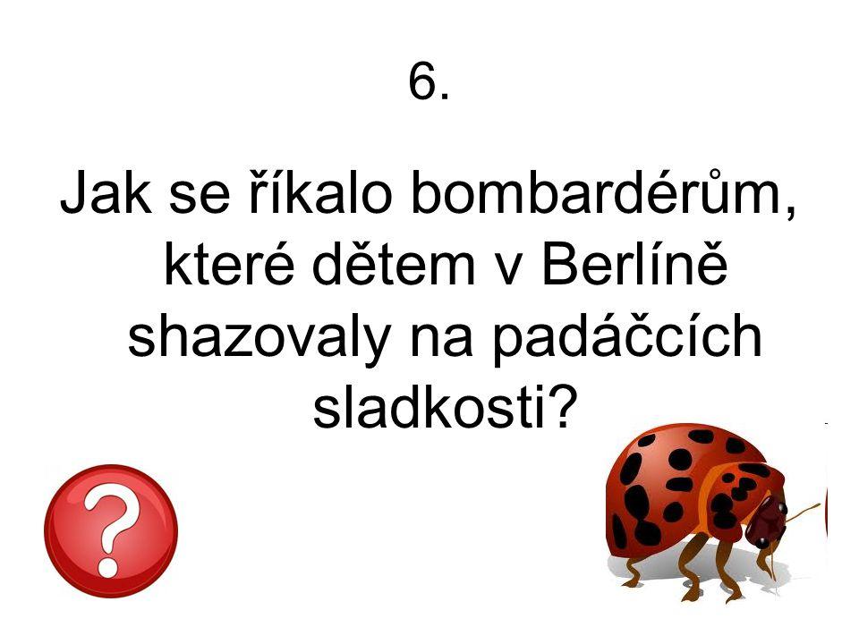 6. Jak se říkalo bombardérům, které dětem v Berlíně shazovaly na padáčcích sladkosti?
