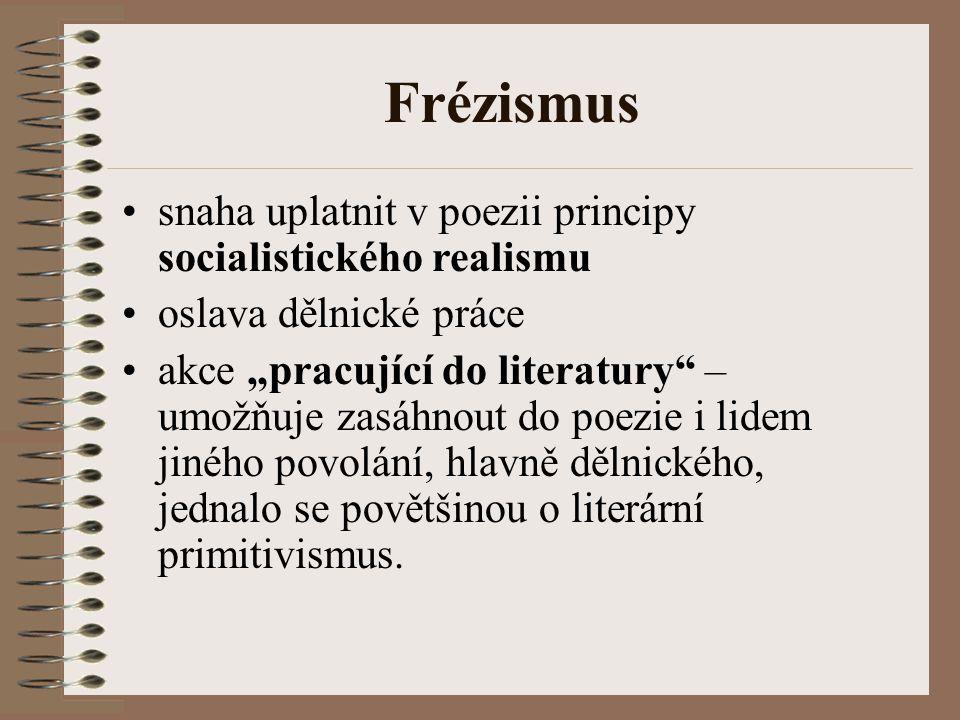 """Frézismus snaha uplatnit v poezii principy socialistického realismu oslava dělnické práce akce """"pracující do literatury – umožňuje zasáhnout do poezie i lidem jiného povolání, hlavně dělnického, jednalo se povětšinou o literární primitivismus."""