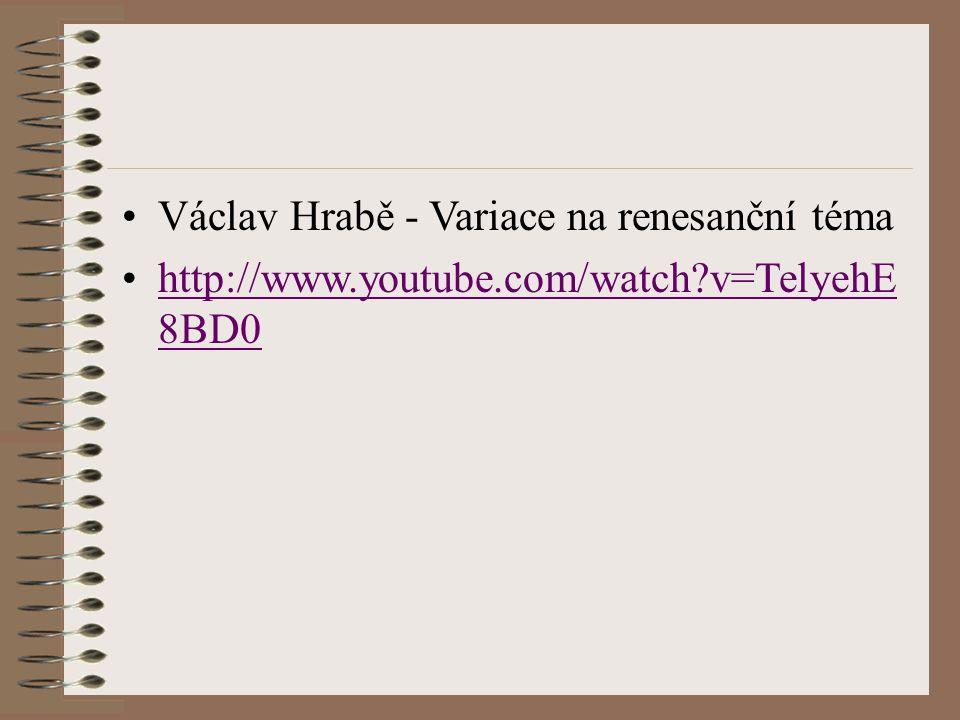 Václav Hrabě - Variace na renesanční téma http://www.youtube.com/watch?v=TelyehE 8BD0http://www.youtube.com/watch?v=TelyehE 8BD0