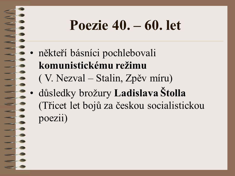 Poezie 40.– 60. let někteří básníci pochlebovali komunistickému režimu ( V.