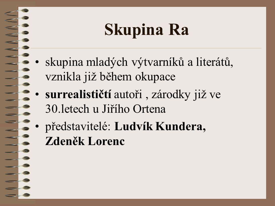Skupina Ra skupina mladých výtvarníků a literátů, vznikla již během okupace surrealističtí autoři, zárodky již ve 30.letech u Jiřího Ortena představitelé: Ludvík Kundera, Zdeněk Lorenc