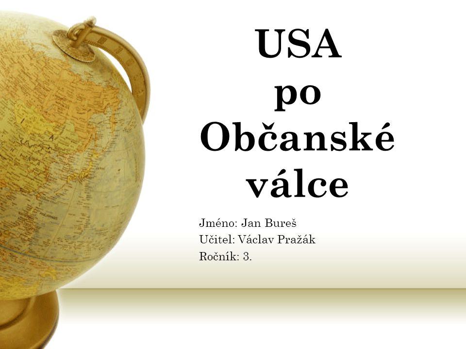 USA po Občanské válce Jméno: Jan Bureš Učitel: Václav Pražák Ročník: 3.
