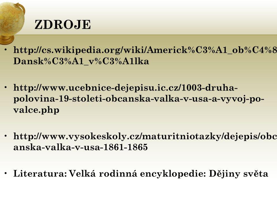 ZDROJE http://cs.wikipedia.org/wiki/Americk%C3%A1_ob%C4%8 Dansk%C3%A1_v%C3%A1lka http://www.ucebnice-dejepisu.ic.cz/1003-druha- polovina-19-stoleti-ob