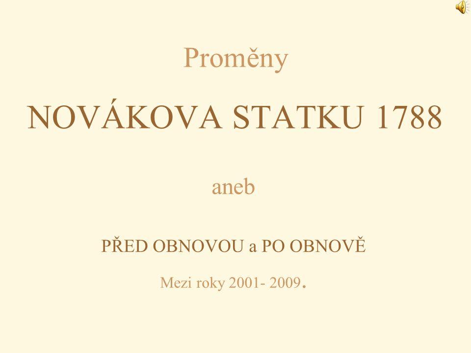 Proměny NOVÁKOVA STATKU 1788 aneb PŘED OBNOVOU a PO OBNOVĚ Mezi roky 2001- 2009.