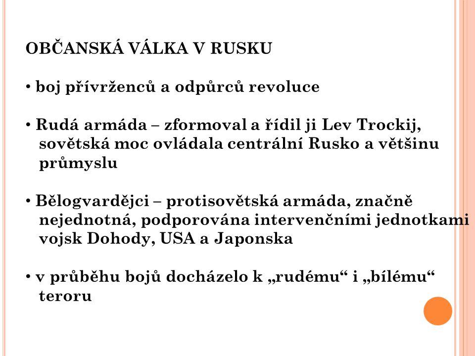 OBČANSKÁ VÁLKA V RUSKU boj přívrženců a odpůrců revoluce Rudá armáda – zformoval a řídil ji Lev Trockij, sovětská moc ovládala centrální Rusko a větši