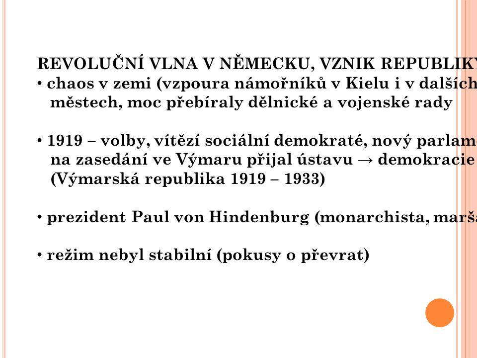 REVOLUČNÍ VLNA V NĚMECKU, VZNIK REPUBLIKY chaos v zemi (vzpoura námořníků v Kielu i v dalších městech, moc přebíraly dělnické a vojenské rady 1919 – v