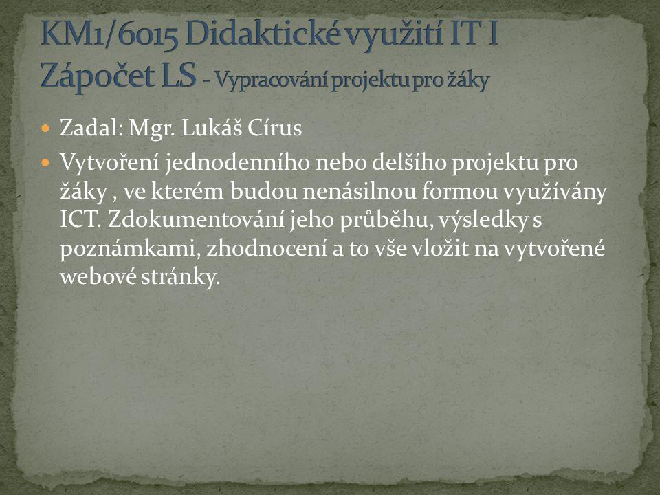 Zadal: Mgr. Lukáš Círus Vytvoření jednodenního nebo delšího projektu pro žáky, ve kterém budou nenásilnou formou využívány ICT. Zdokumentování jeho pr
