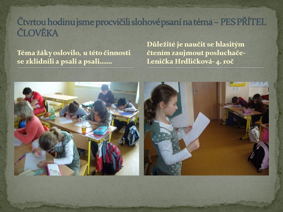 Téma žáky oslovilo, u této činnosti se zklidnili a psali a psali……. Důležité je naučit se hlasitým čtením zaujmout posluchače- Lenička Hrdličková- 4.