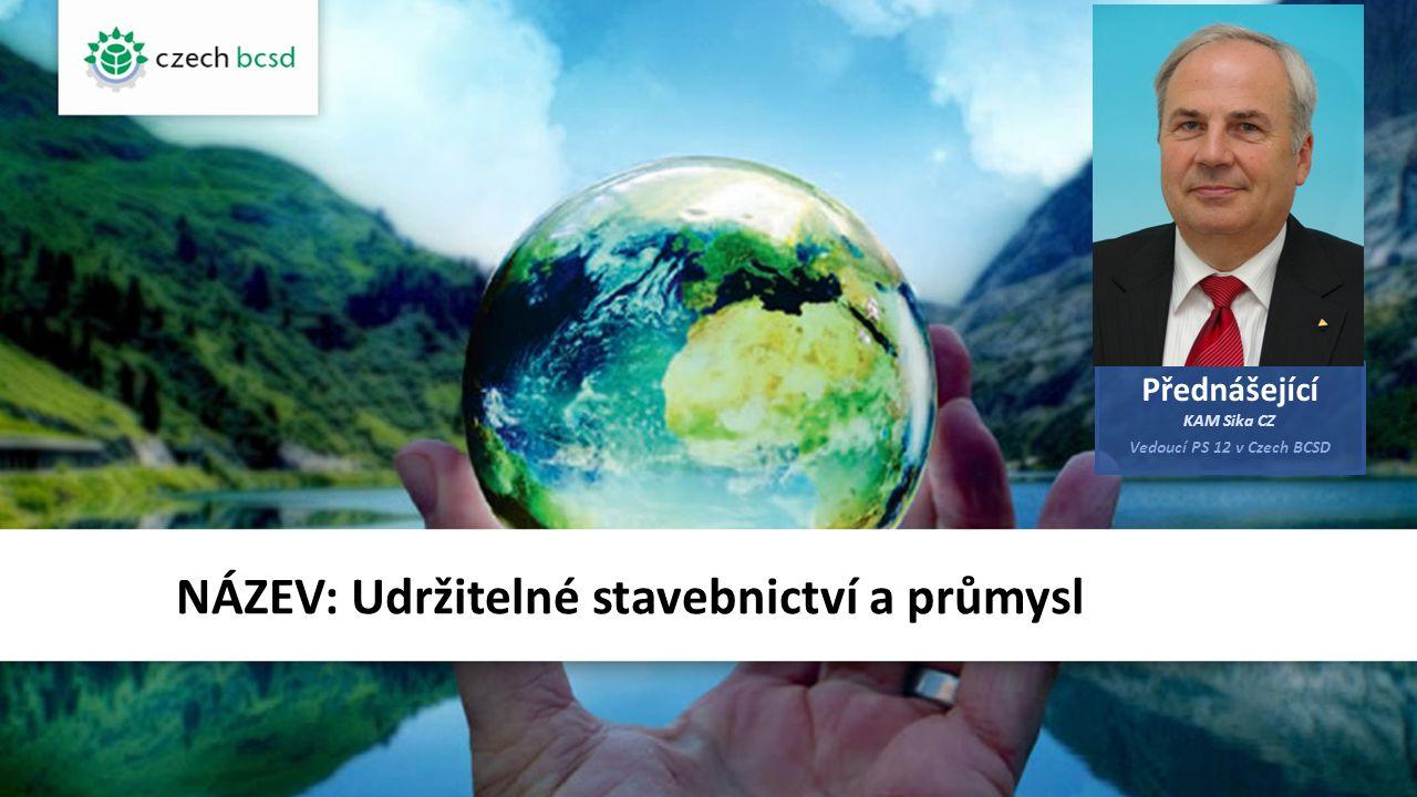 NÁZEV: Udržitelné stavebnictví a průmysl Přednášející KAM Sika CZ Vedoucí PS 12 v Czech BCSD FOTO