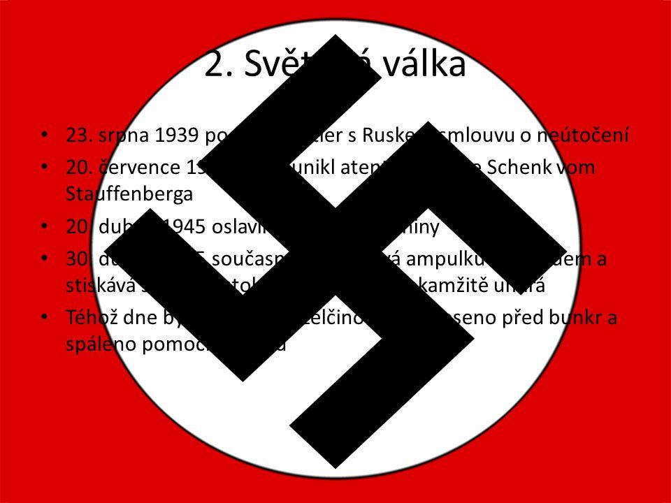 2. Světová válka 23. srpna 1939 podepsal Hitler s Ruskem smlouvu o neútočení 20. července 1944 těsně unikl atentátu Clause Schenk vom Stauffenberga 20