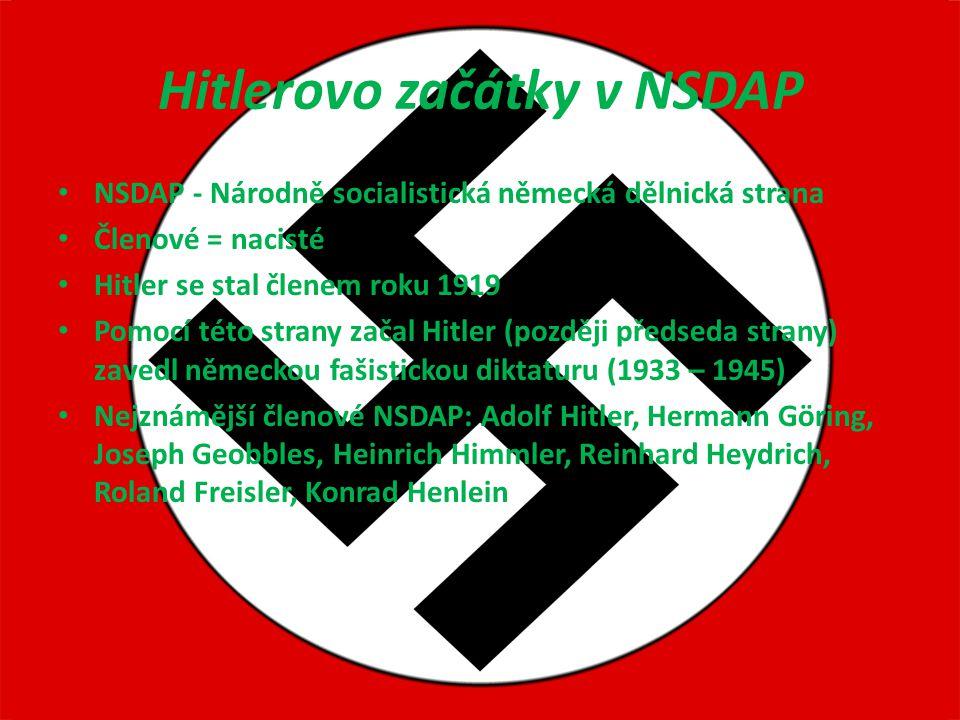 Hitlerovo začátky v NSDAP NSDAP - Národně socialistická německá dělnická strana Členové = nacisté Hitler se stal členem roku 1919 Pomocí této strany z