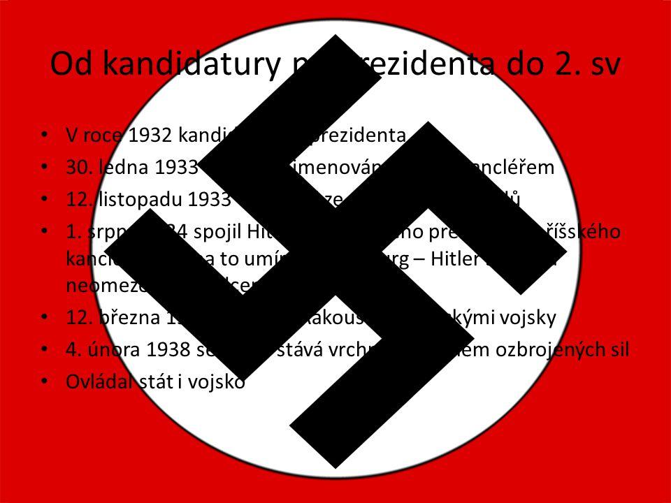 Od kandidatury na prezidenta do 2. sv V roce 1932 kandidoval na prezidenta 30. ledna 1933 byl Hitler jmenován říšským kancléřem 12. listopadu 1933 vys