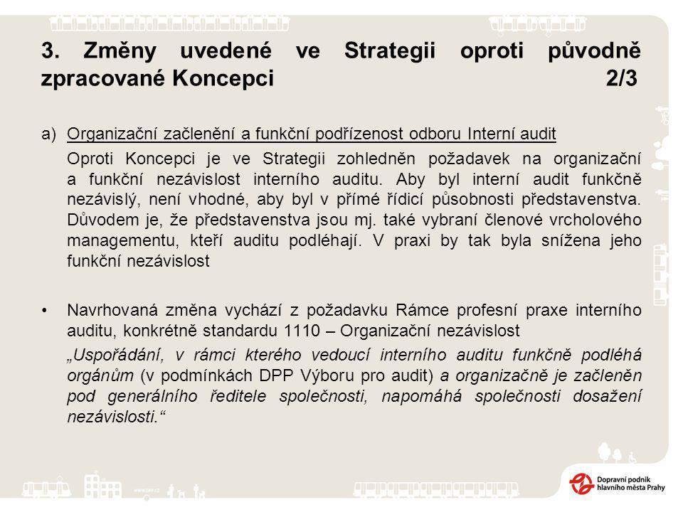 3. Změny uvedené ve Strategii oproti původně zpracované Koncepci2/3 a)Organizační začlenění a funkční podřízenost odboru Interní audit Oproti Koncepci